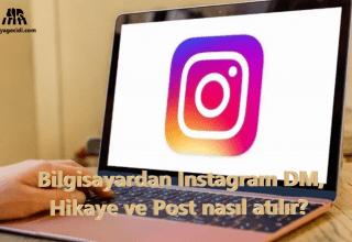 Bilgisayardan Instagram DM, Hikaye ve Post nasıl atılır?